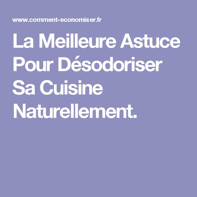 La Meilleure Astuce Pour Désodoriser Sa Cuisine Naturellement.