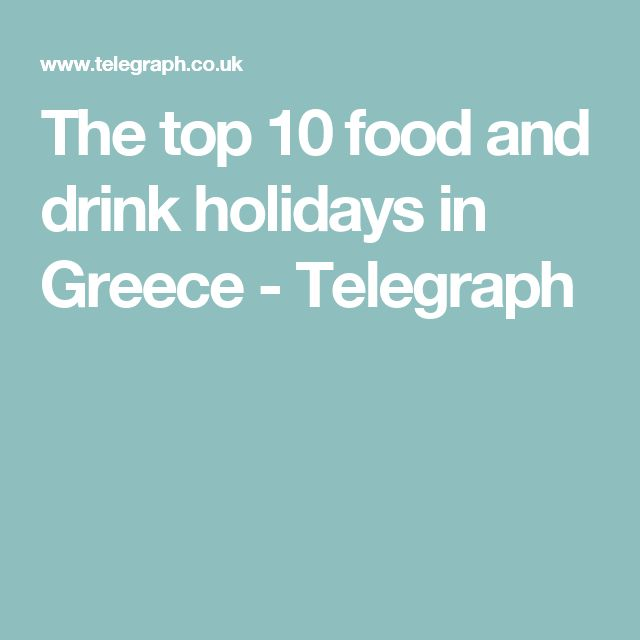 The top 10 food and drink holidays in Greece - Telegraph