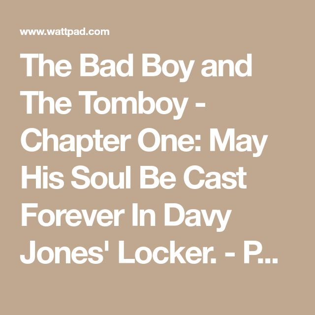 The Bad Boy and The Tomboy - Chapter One: May His Soul Be Cast Forever In Davy Jones' Locker. - Page 4 - Wattpad