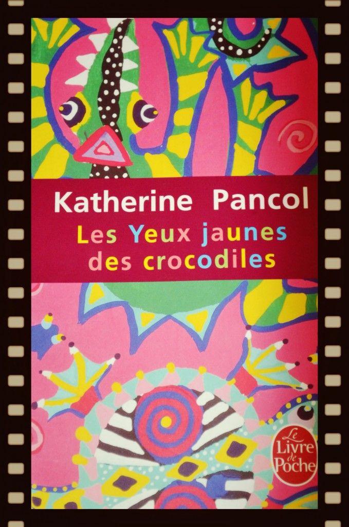 Les yeux jaunes des crocodiles - Katherine Pancol   Inspirationdunjour.fr