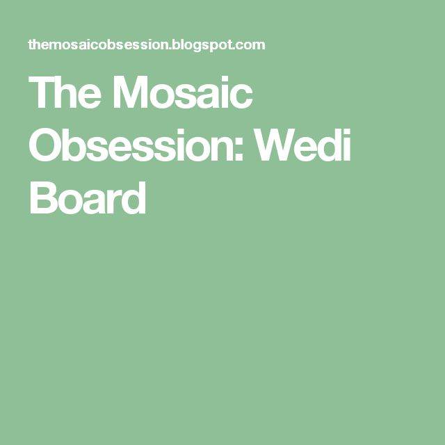 The Mosaic Obsession: Wedi Board