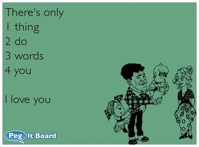 Relationships ecard: There's only  1 thing  2 do  3 words  4 you    I love you