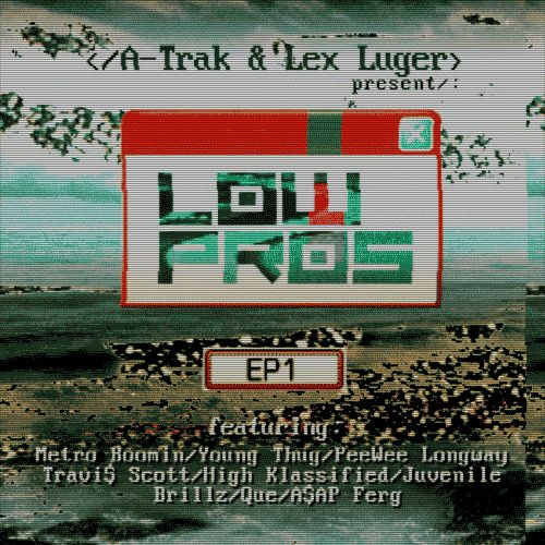 A-TRAK X LEX LUGER – LOW PROS (MIXTAPE)