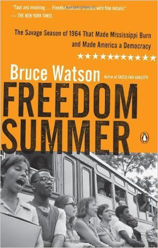 Freedom Summer: The Savage Season of 1964 That Made Mississippi Burn and Made America a Democracy: Bruce Watson: 9780143119432: Amazon.com: Books