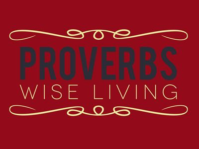 Proverbs ~ Wise Living