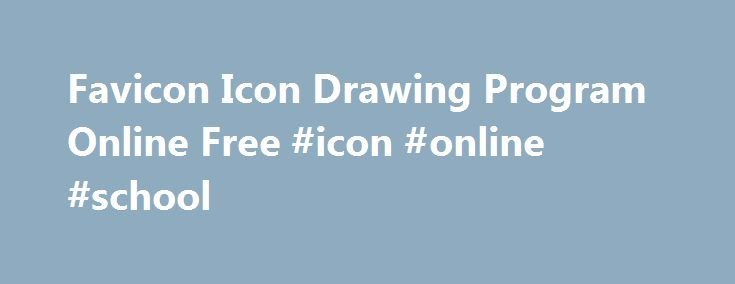 Favicon Icon Drawing Program Online Free #icon #online #school http://vermont.remmont.com/favicon-icon-drawing-program-online-free-icon-online-school/  # Favicon Icon Drawing Program Online Free Draw your own favicon or icon online for free using this entirely web-based, non-Java icon generator. All you need is a modern web browser like Firefox. The tool creates a 16×16 pixel icon in 16 colors with optional transparency. You can customize the color pallete by typing the color code in the…