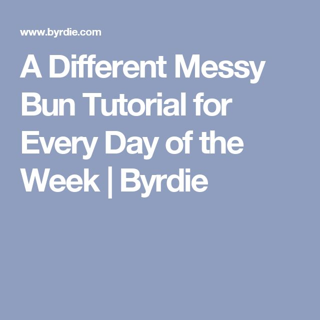 A Different Messy Bun Tutorial for Every Day of the Week | Byrdie
