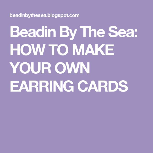 Beadin By The Sea: HOW TO MAKE YOUR OWN EARRING CARDS