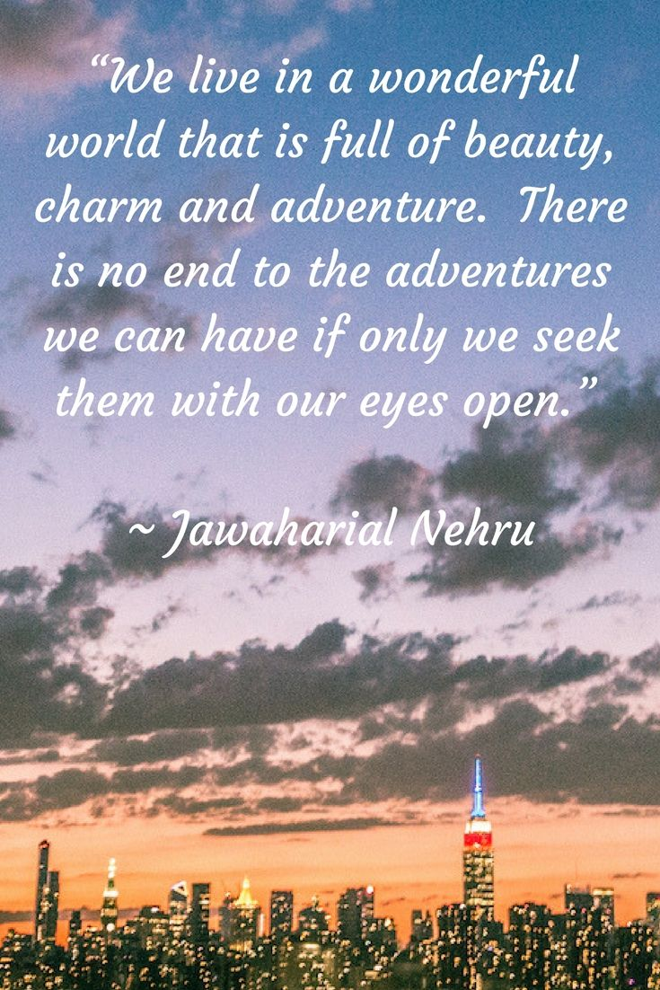A beautifully inspirational travel quote by Jawaharlal Nehru.  Don't look at the world cynically; instead seek the beauty, the adventure, and awe-inspiring qualities of this world!  This is the best way in which to travel.