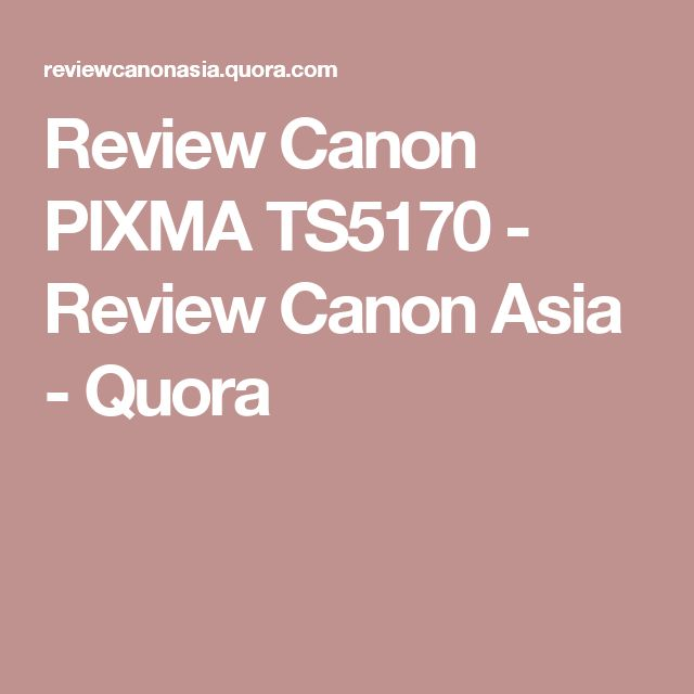 Review Canon PIXMA TS5170 - Review Canon Asia - Quora