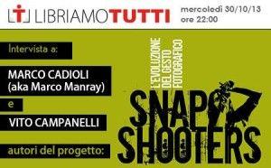 30/10 – SnapShooters: incontro con M.Cadioli e V.Campanelli - @Libriamo Tutti -  http://www.libriamotutti.it/