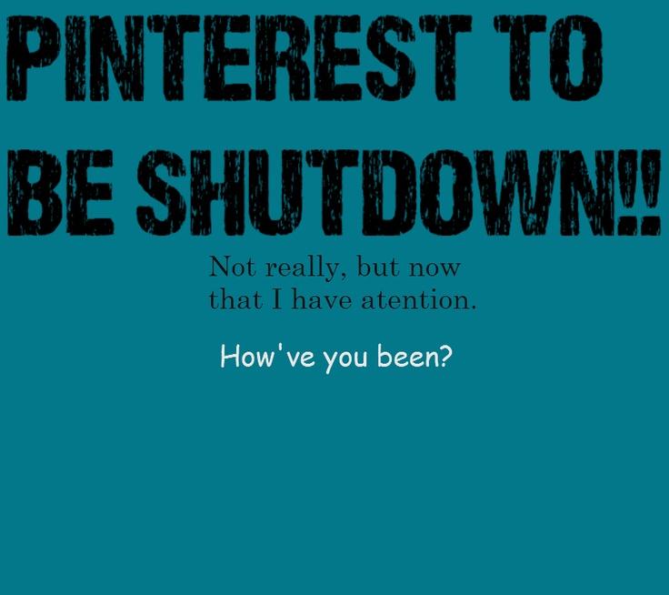Pinterest to be shutdown?!Pinterest Humor, Pinterest Fun, Pinterest Stuff, Pinterest Addict, Inappropriate Funny, Panic Just Joshin, People Attention, Aha, Pinterest Boards