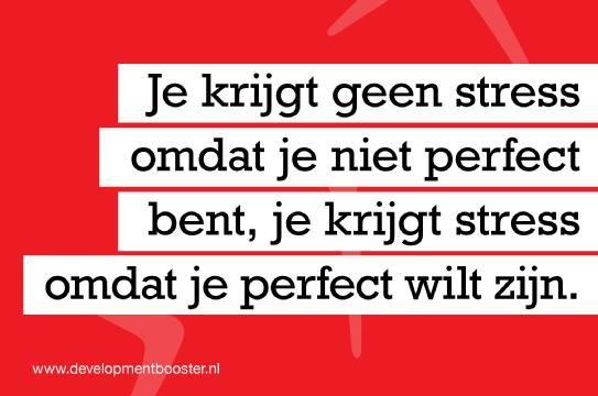 quote_Je-krijgt-geen-stress-omdat-je-niet-perfect-bent,-je-krijgt-stress-omdat-je-perfect-wilt-zijn.jpg