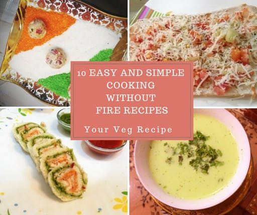 10 Easy And Simple Cooking Without Fire Recipes Your Veg Recipe Fire Food Kids Cooking Recipes Jain Recipes