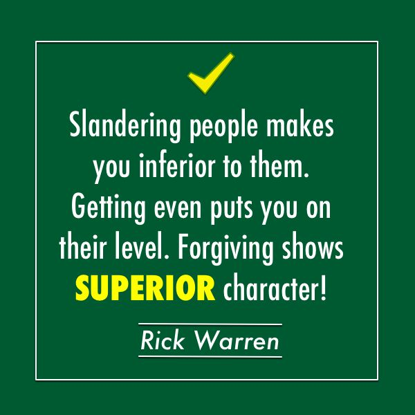 """""""Slandering people makes you inferior to them. Getting even puts you on their level. Forgiving shows SUPERIOR character."""" - Rick Warren #quote"""