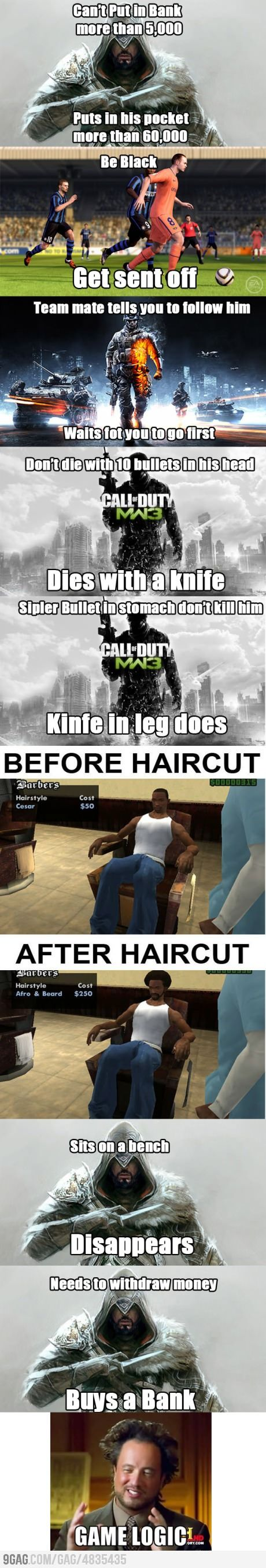 Game Logic... My bf will tell you he hates MW3 logic b/c he shoots someone 20 times and they live and kill him ... I hear him yell about this all the time. LOL