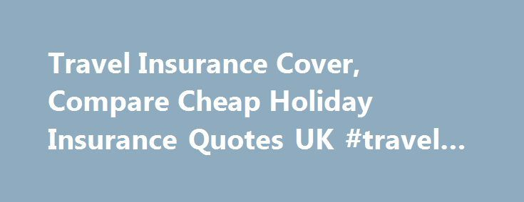 Travel Insurance Cover, Compare Cheap Holiday Insurance Quotes UK #travel #stay http://travels.remmont.com/travel-insurance-cover-compare-cheap-holiday-insurance-quotes-uk-travel-stay/  #supermarket travel # Travel Insurance: Common Questions Most of go on holiday with our tickets and passports, yet many of us quite happily set off without any travel insurance in place. It is vital to have adequate travel insurance policy... Read moreThe post Travel Insurance Cover, Compare Cheap Holiday…