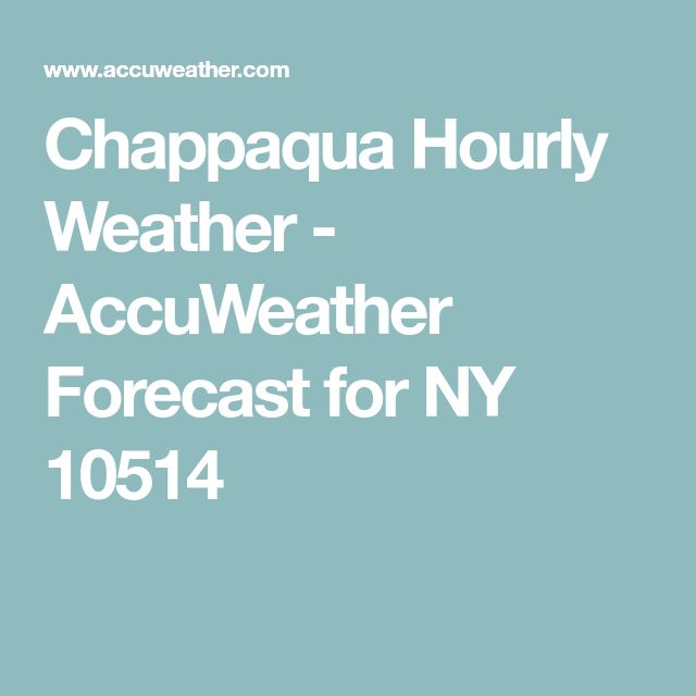 Chappaqua Hourly Weather - AccuWeather Forecast for NY 10514