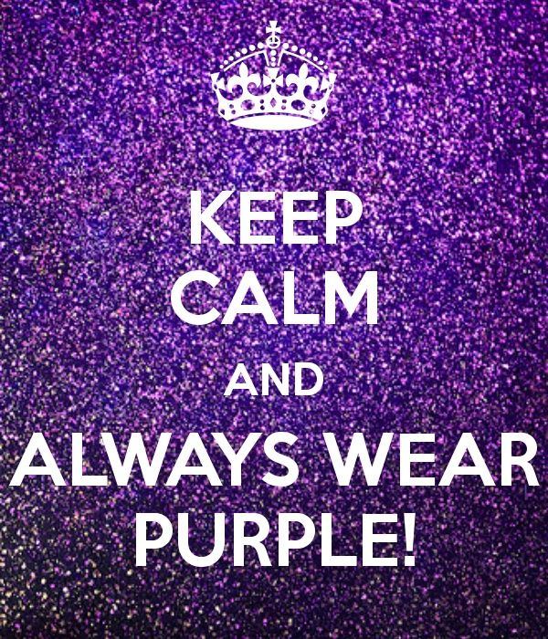 purple thoughts | KEEP CALM AND ALWAYS WEAR PURPLE! | Thoughts--Funny
