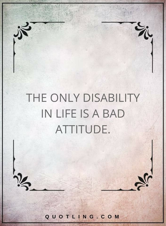 Quotes | The only disability in life is a bad attitude.