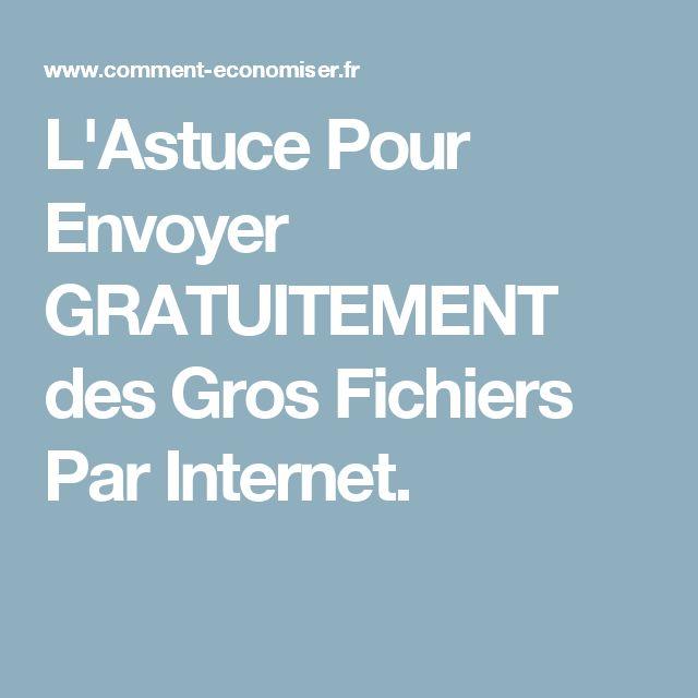 L'Astuce Pour Envoyer GRATUITEMENT des Gros Fichiers Par Internet.