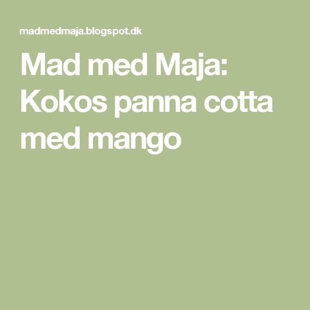 Mad med Maja: Kokos panna cotta med mango