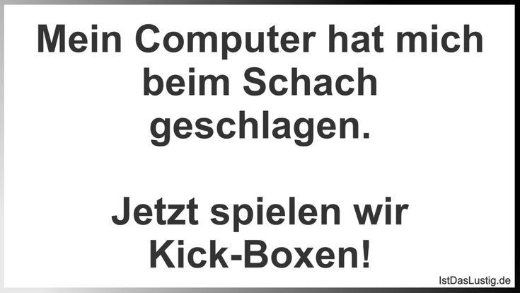 Mein Computer hat mich beim Schach geschlagen.  Jetzt spielen wir Kick-Boxen! ... gefunden auf https://www.istdaslustig.de/spruch/755 #lustig #sprüche #fun #spass