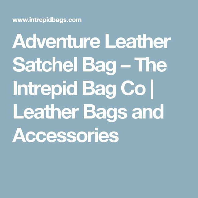 Adventure Leather Satchel Bag – The Intrepid Bag Co | Leather Bags and Accessories