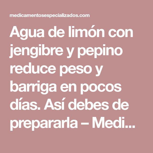 Agua de limón con jengibre y pepino reduce peso y barriga en pocos días. Así debes de prepararla – Medicamentos Especializados
