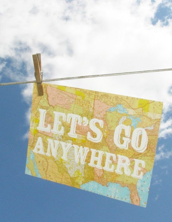 """Let's Go Anywhere"": Favorit Place, Maps, Travel Photo, Travel Tips, Letting Going, Travel Bugs, Roads Trips, Travel Quotes, Wanderlust"