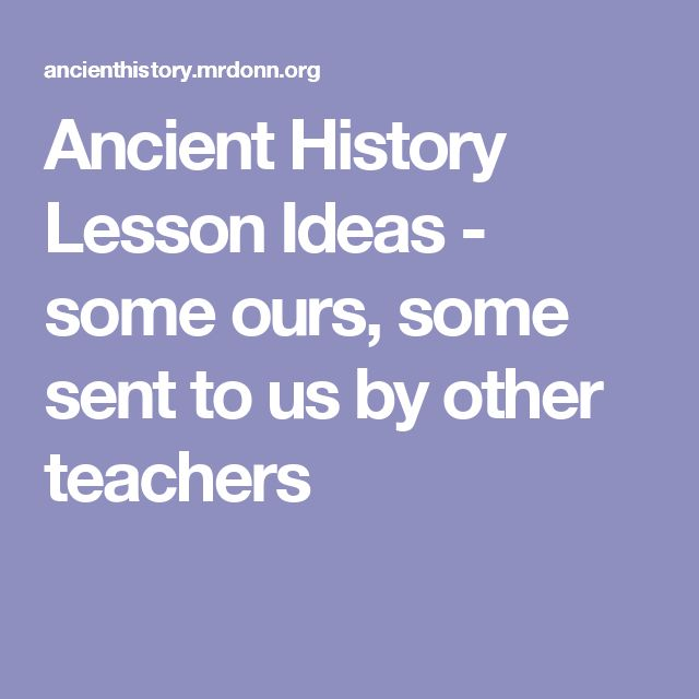 Ancient History Lesson Ideas - some ours, some sent to us by other teachers