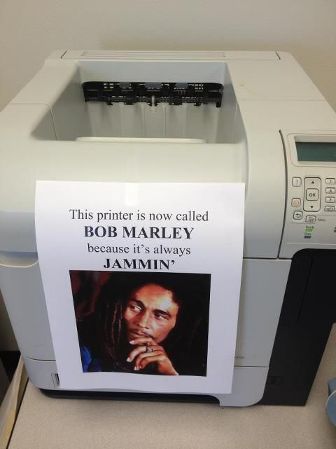 This printer is now called BOB MARLEY because it's always ...