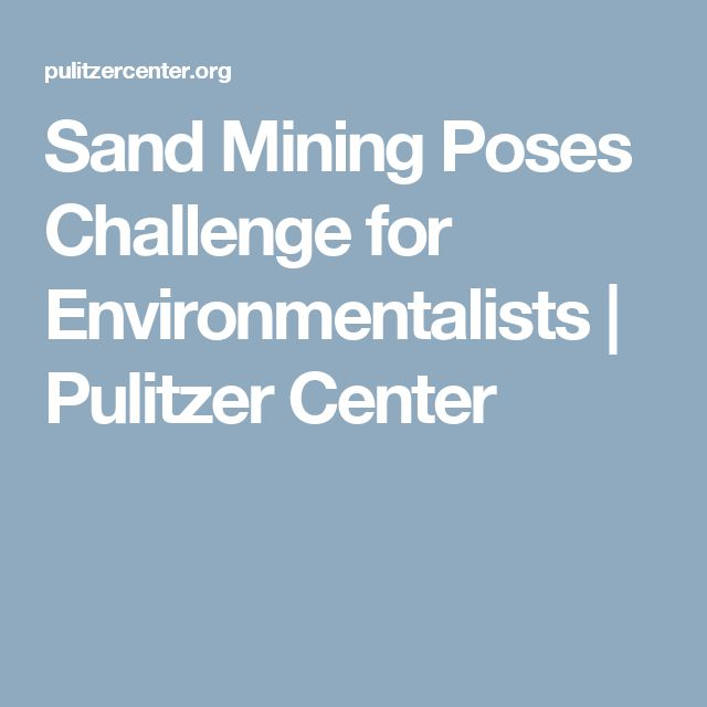 Sand Mining Poses Challenge for Environmentalists   Pulitzer Center