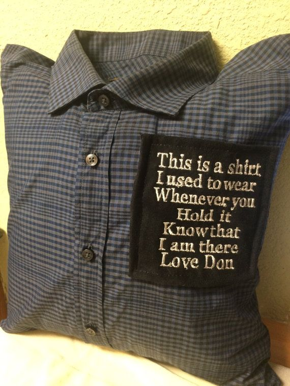 Memory Tshirt (Button up shirt) Pillow with saying of your choice.