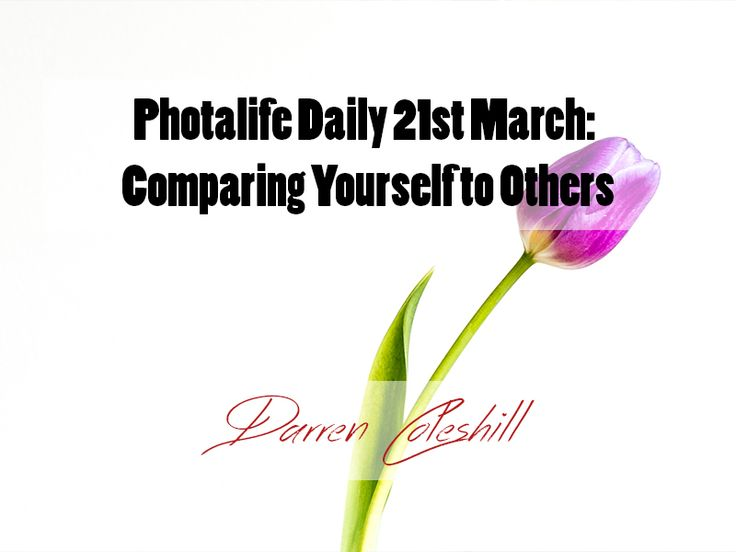 Photalife Daily 21st March: Comparing Yourself to Others