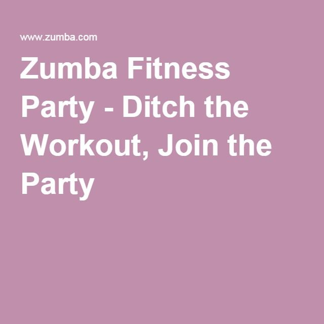 Zumba Fitness Party - Ditch the Workout, Join the Party