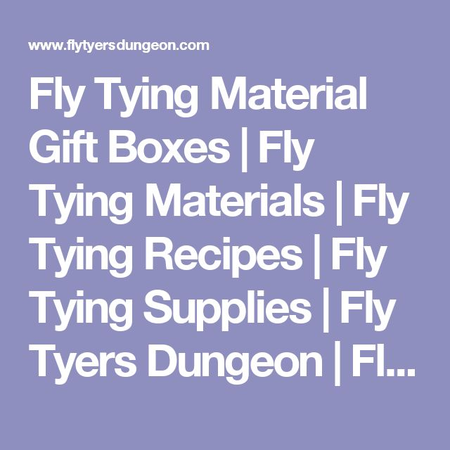 Fly Tying Material Gift Boxes | Fly Tying Materials | Fly Tying Recipes | Fly Tying Supplies | Fly Tyers Dungeon | Fly Tying Supplies