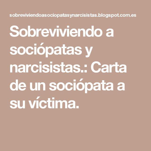 Sobreviviendo a sociópatas y narcisistas.: Carta de un sociópata a su víctima.