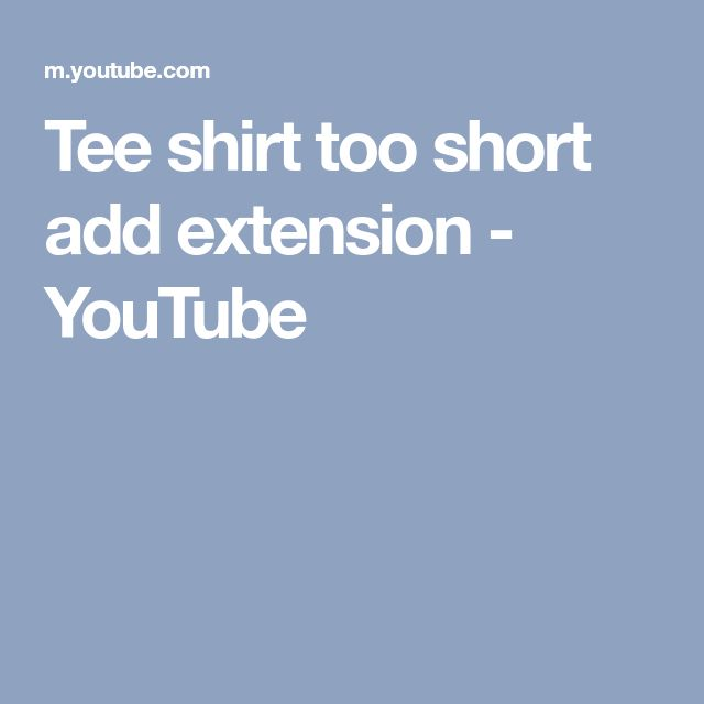Tee shirt too short add extension - YouTube