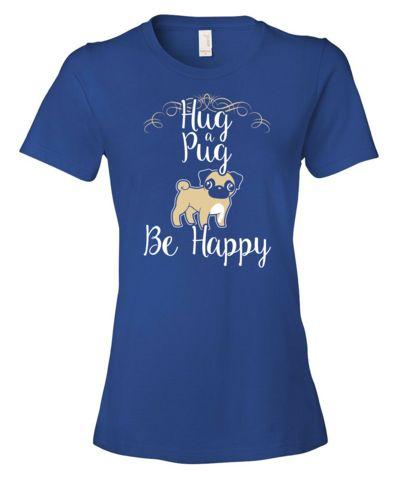 Hug a Pug and Be Happy! - women's tee