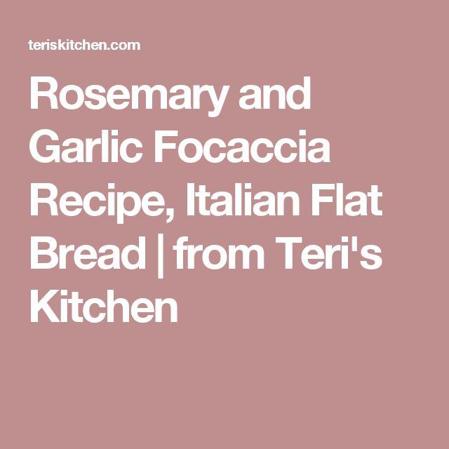 Rosemary and Garlic Focaccia Recipe, Italian Flat Bread   from Teri's Kitchen