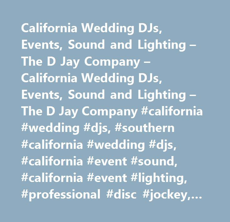 California Wedding DJs, Events, Sound and Lighting – The D Jay Company – California Wedding DJs, Events, Sound and Lighting – The D Jay Company #california #wedding #djs, #southern #california #wedding #djs, #california #event #sound, #california #event #lighting, #professional #disc #jockey, #professional #disc #jockey #services, #disc #jockeys, #wedding #dj #services, #weddings, #corporate #events, #special #events…