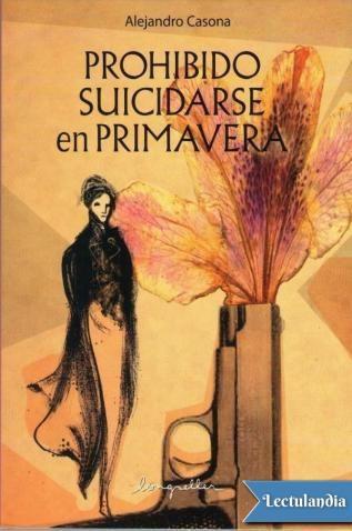 Prohibido suicidarse en primavera de Alejandro Casona http://www.entramar.mvl.edu.ar/wp-content/uploads/2014/04/Casona-Alejandro-Prohibido-suicidarse-en-primavera.pdf