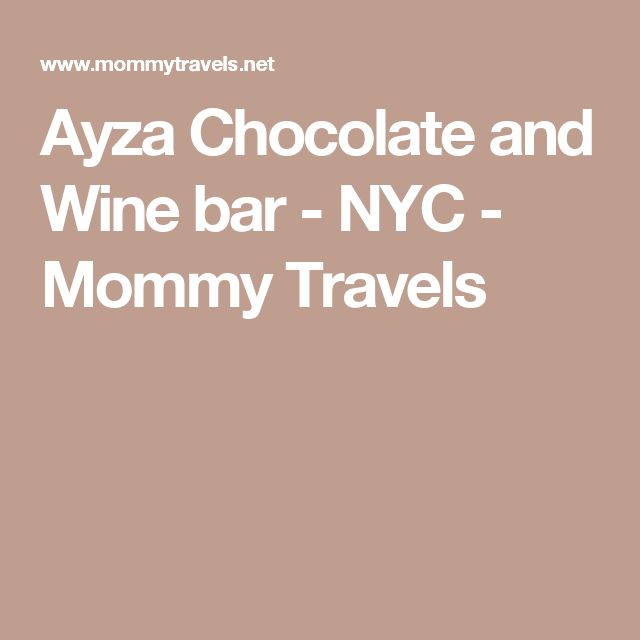 Ayza Chocolate and Wine bar - NYC - Mommy Travels