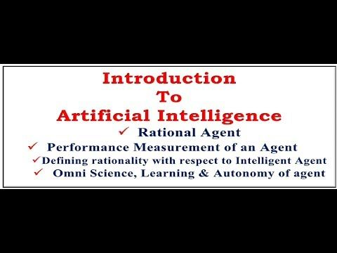 ++++Please Like, Share & Subscribe++++ Introduction to Artificial Intelligence, how to define Rational Agent, What is Rationality with respect to Intelligent Agent, Performance Measurement of Agent, Omniscience agent, learning & autonomous agent. Artificial intelligence Introduction...