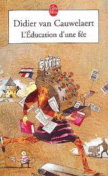 L'Education d'une fée par Didier Van Cauwelaert Livre sélectionné par un de nos professeurs pour le club lecture au mois de septembre 2015