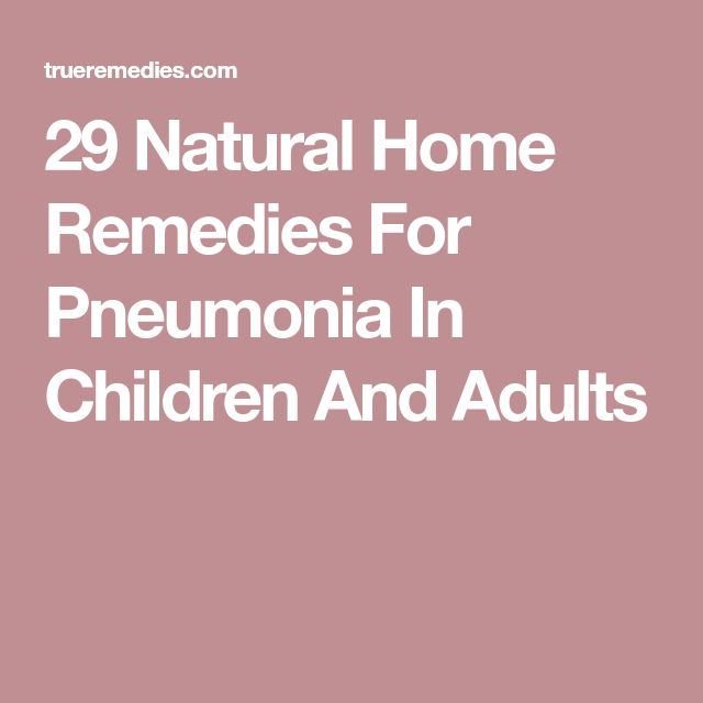 29 Natural Home Remedies For Pneumonia In Children And Adults