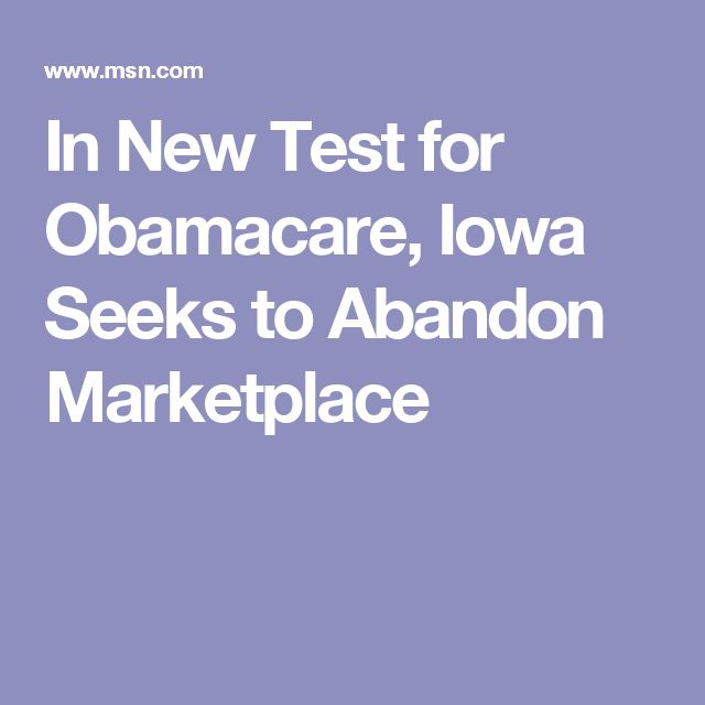 In New Test for Obamacare, Iowa Seeks to Abandon Marketplace