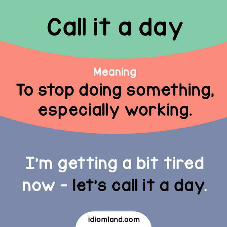 Idiom of the day: Call it a day.  Meaning: To stop doing something, especially working.    #idiom #idioms #english #learnenglish #callitaday
