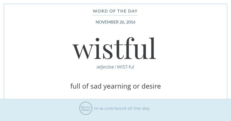 Are you yearning to know the history of wistful? If so, we can ease your melancholy a little by telling you that wistful comes from a combination of wishful and wistly, a now obsolete word meaning '